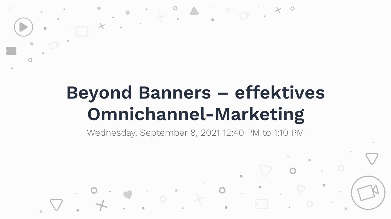 Beyond Banners – effektives Omnichannel-Marketing