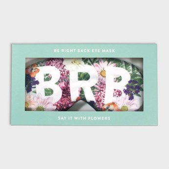 Say It With Flowers Be Right Back Eye Mask